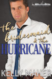 "Cover for THE BRIDESMAID AND THE HURRICANE. Model is a white male, lightly tanned with light brown hair and some beard scruff. He is wearing a white dress shirt with the top button unbuttoned and a blue tie. ""the bridesmaid & the"" is in metallic gold script and ""HURRICANE"" is in a solid, serif blue font across the model's chest. KELLY MAHER is in shadowed white script at the bottom. The logo for the series, an outline of the DC skyline with CAPITAL KISSES below it all in white, is located in the upper right corner."