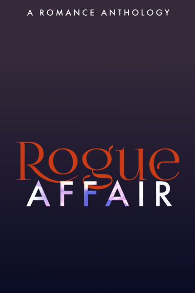 """Temporary cover for Rogue Affair anthology. Background is a purplish dark blue. """"Rogue"""" is in a script font and red. """"AFFAIR"""" is overlaid below it in a mostly white with splashes of other colors sans-serif font."""